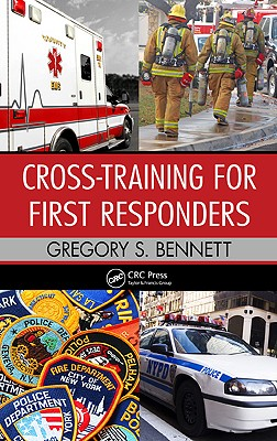 Cross-Training for First Responders By Bennett, Gregory S.